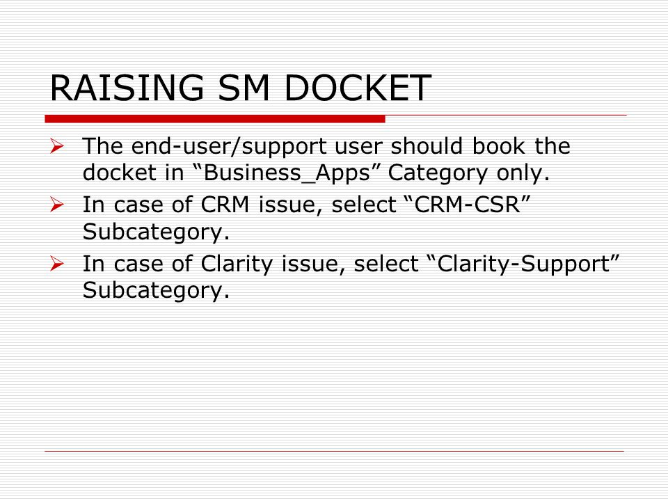 RAISING SM DOCKET The end-user/support user should book the docket in Business_Apps Category only.