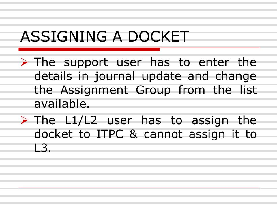 ASSIGNING A DOCKET The support user has to enter the details in journal update and change the Assignment Group from the list available.