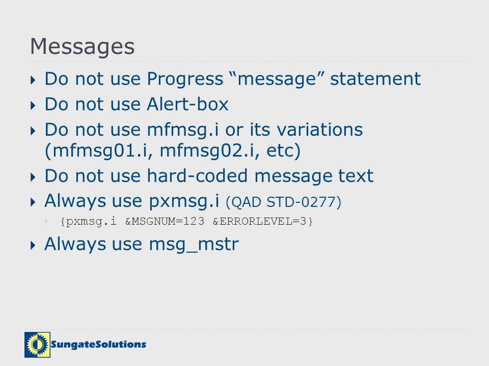 Messages Do not use Progress message statement Do not use Alert-box