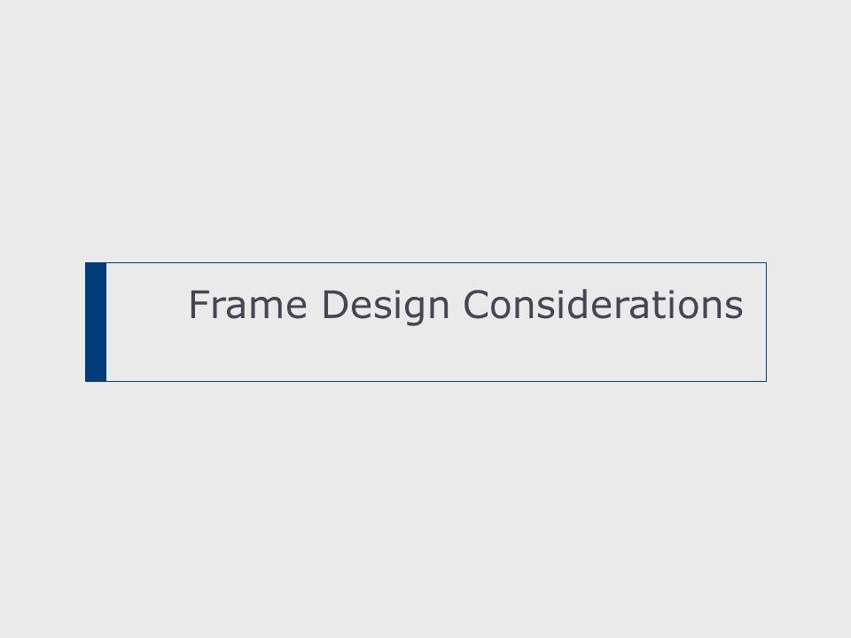Frame Design Considerations