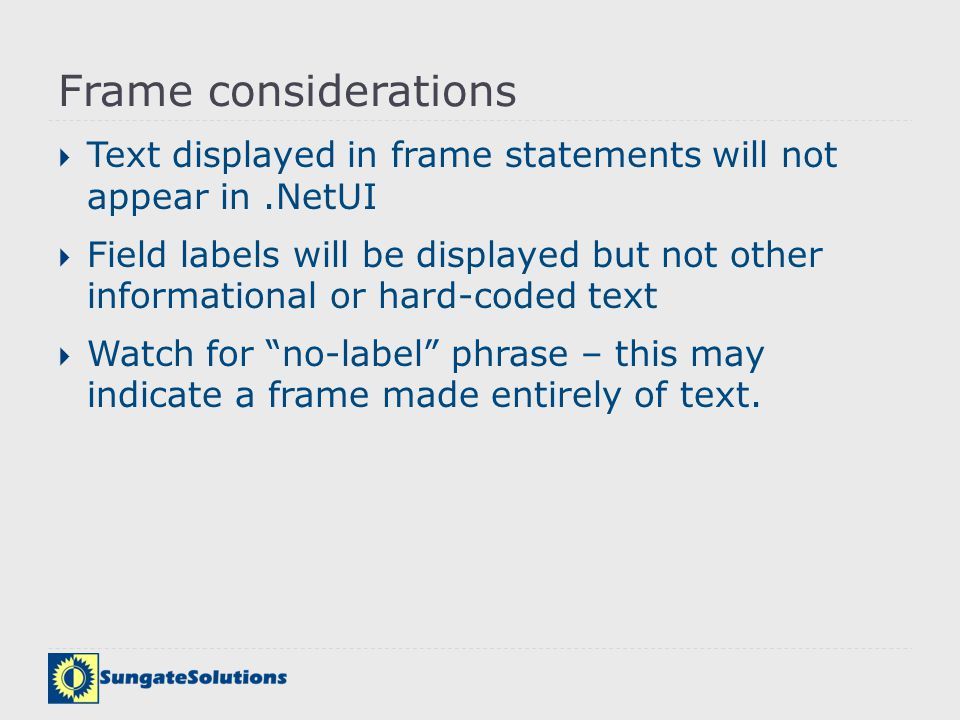 Frame considerations Text displayed in frame statements will not appear in .NetUI.