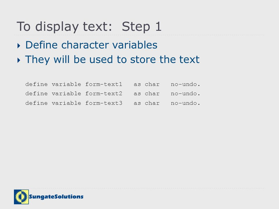 To display text: Step 1 Define character variables