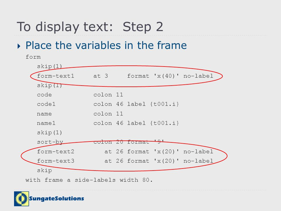 To display text: Step 2 Place the variables in the frame form skip(1)