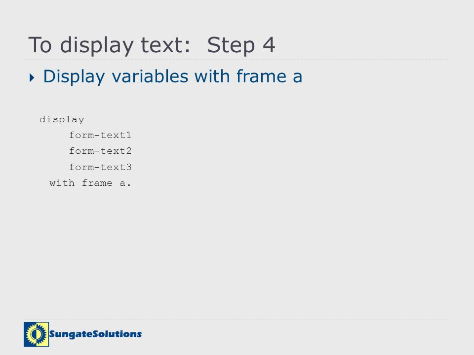 To display text: Step 4 Display variables with frame a display