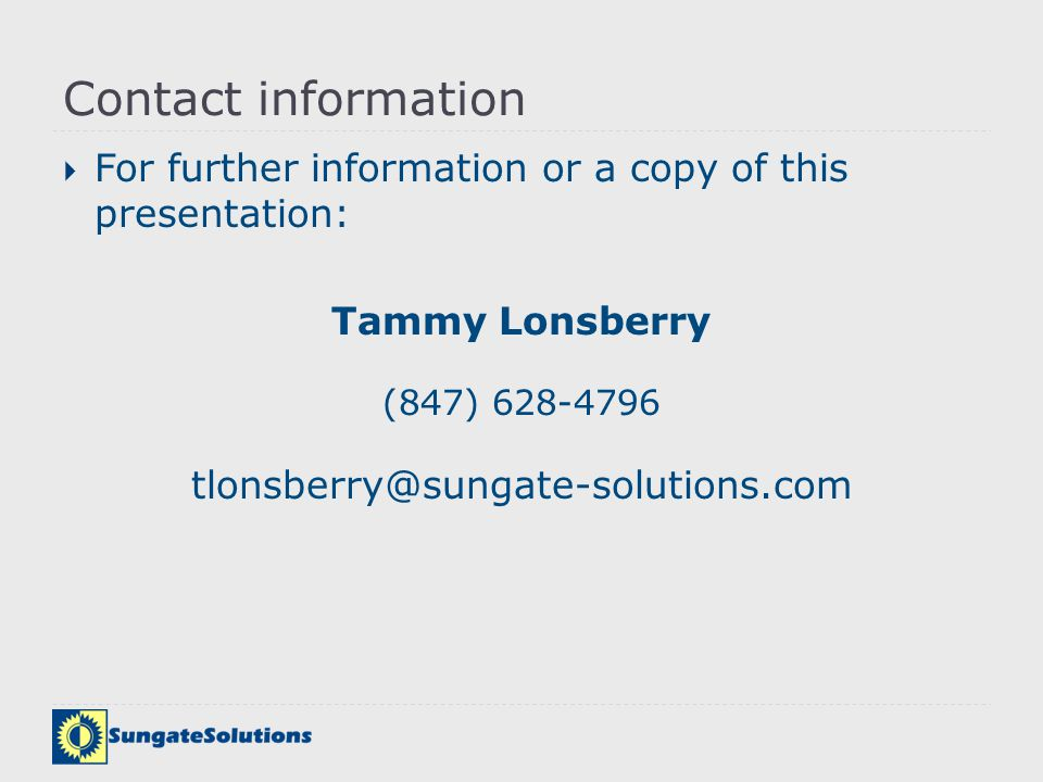 Contact information For further information or a copy of this presentation: Tammy Lonsberry. (847) 628-4796.