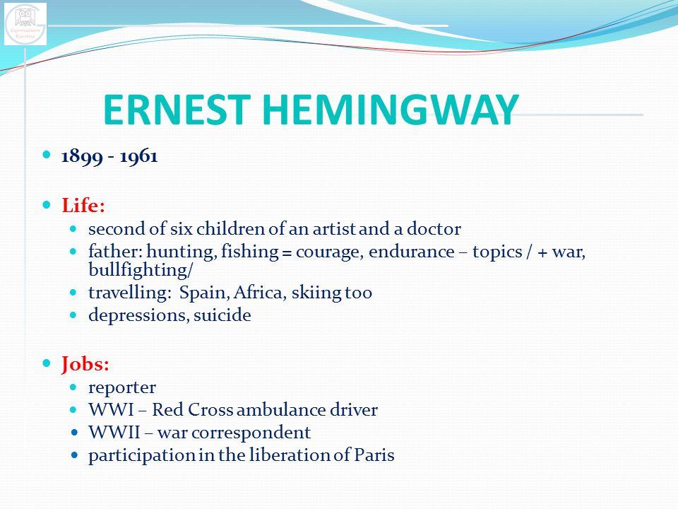 ERNEST HEMINGWAY 1899 - 1961 Life: Jobs: