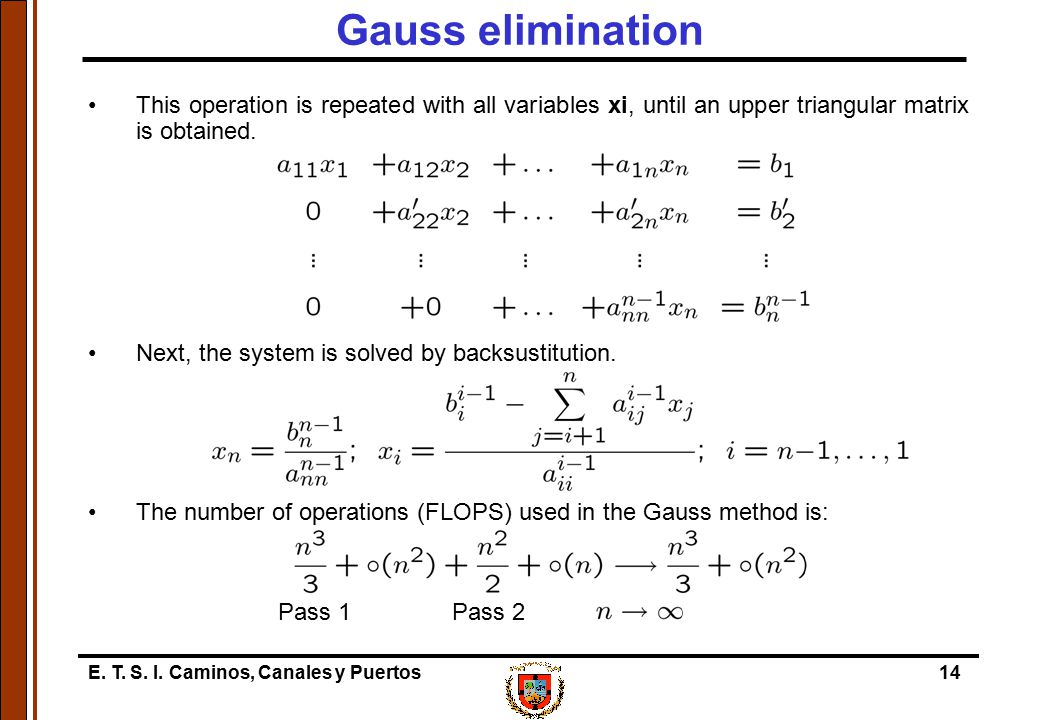 Gauss elimination This operation is repeated with all variables xi, until an upper triangular matrix is obtained.