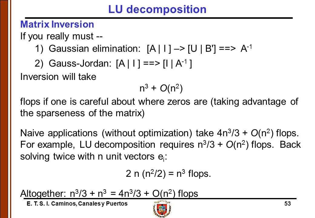 LU decomposition Matrix Inversion If you really must --