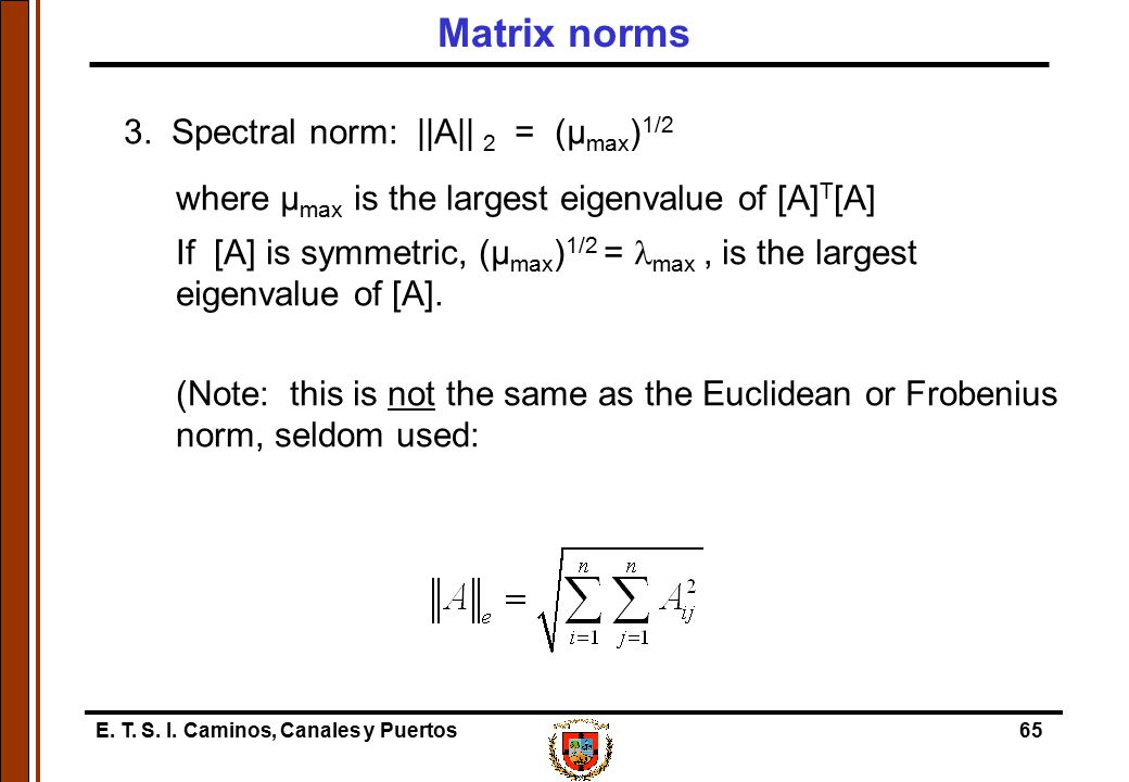 Matrix norms 3. Spectral norm: ||A|| 2 = (µmax)1/2