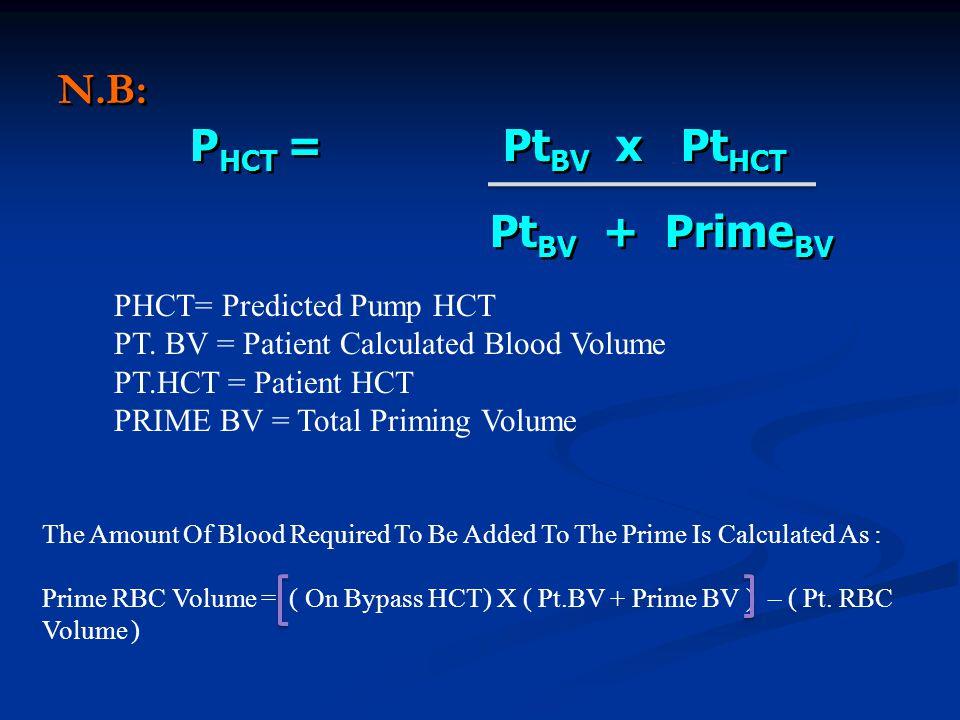 N.B: PHCT = PtBV x PtHCT PtBV + PrimeBV PHCT= Predicted Pump HCT