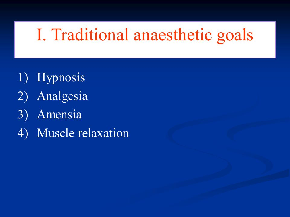 I. Traditional anaesthetic goals