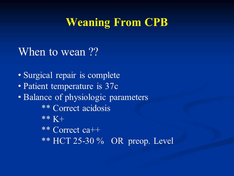 Weaning From CPB When to wean Surgical repair is complete