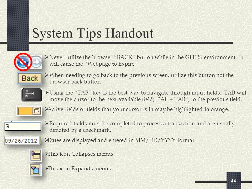 System Tips Handout Never utilize the browser BACK button while in the GFEBS environment. It will cause the Webpage to Expire