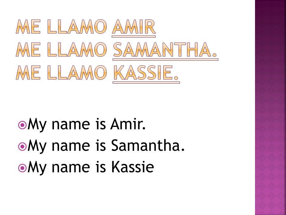 Me llamo Amir Me llamo samantha. Me llamo kassie.