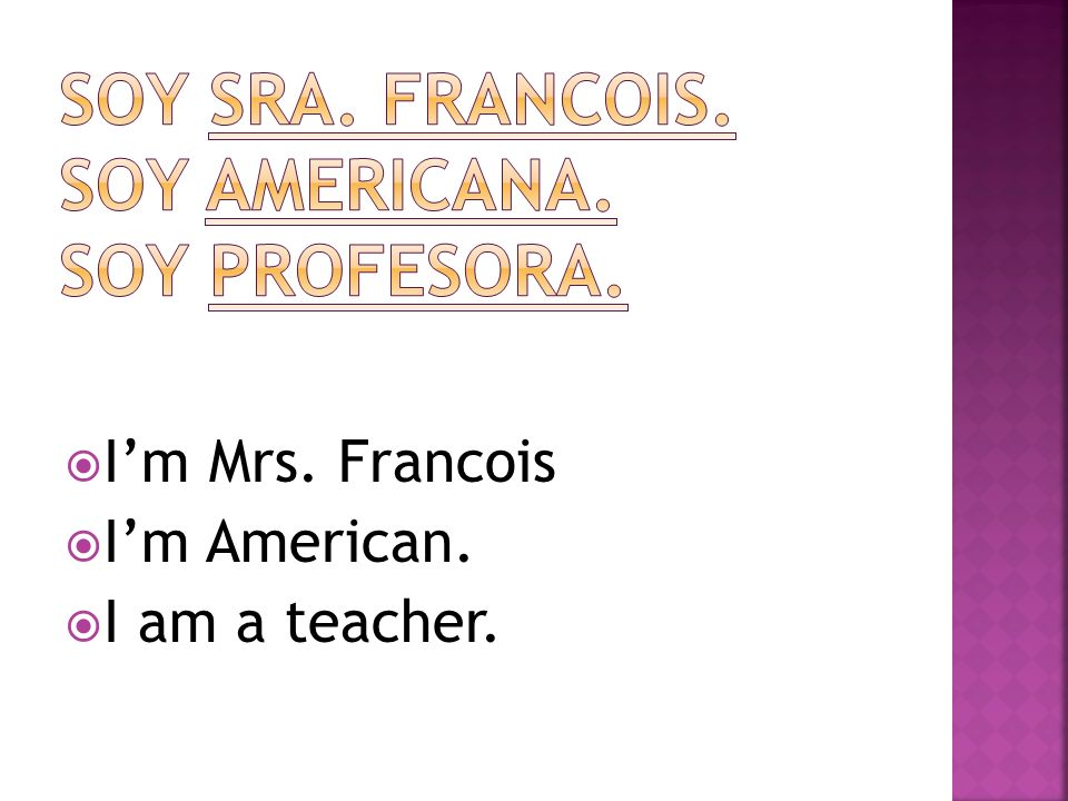 Soy Sra. Francois. Soy americana. Soy profesora.