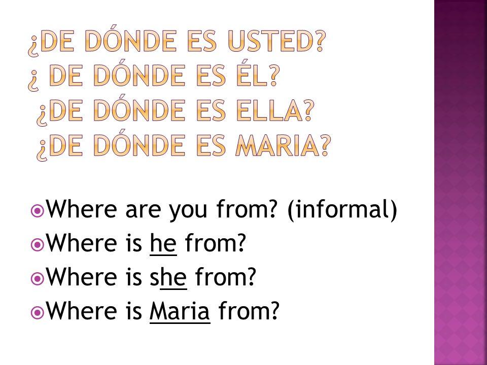 ¿de dónde es usted. ¿ de dónde es él. ¿de dónde es ella
