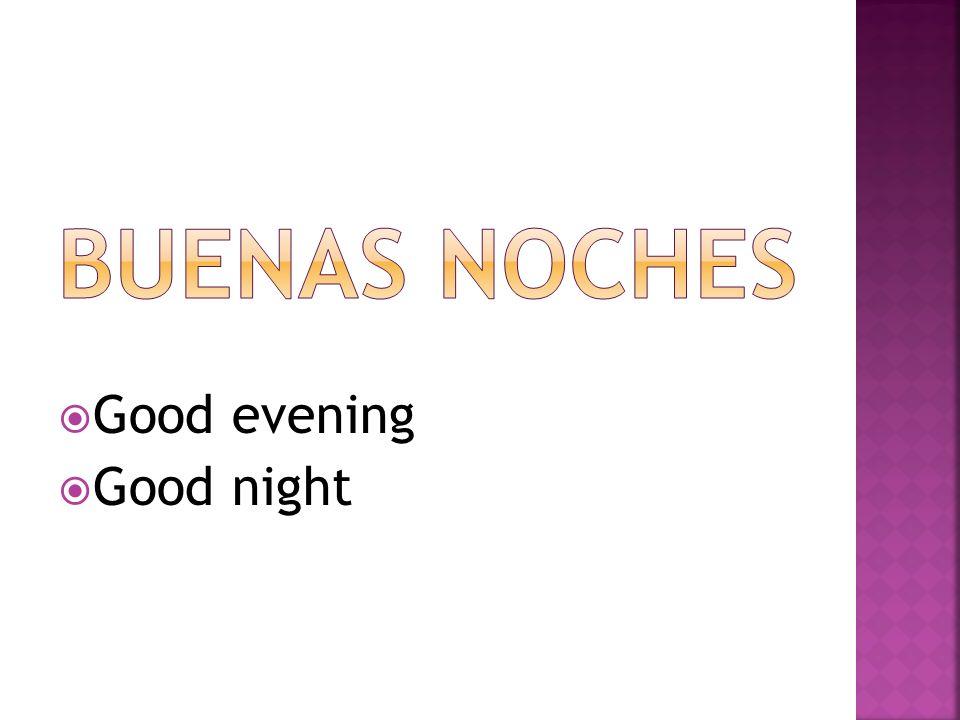 Buenas noches Good evening Good night