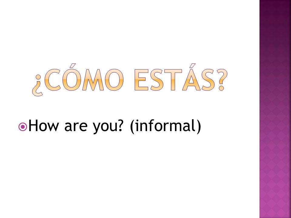 ¿cómo estás How are you (informal)