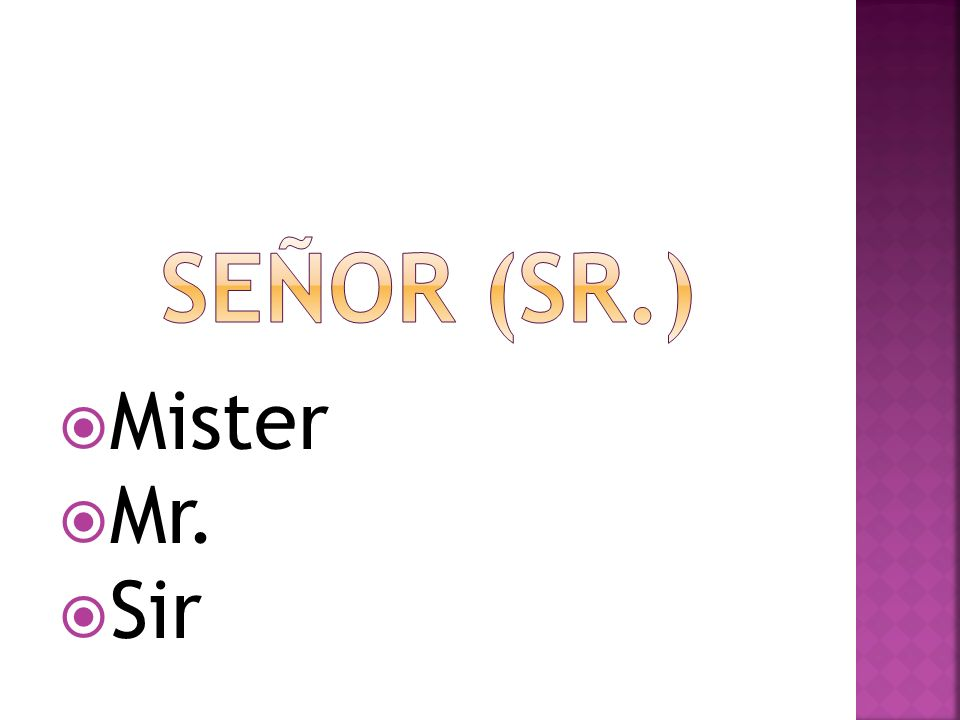 Señor (sr.) Mister Mr. Sir