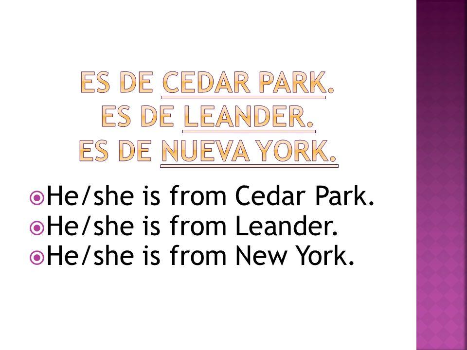 Es de Cedar park. Es de leander. Es de nueva york.