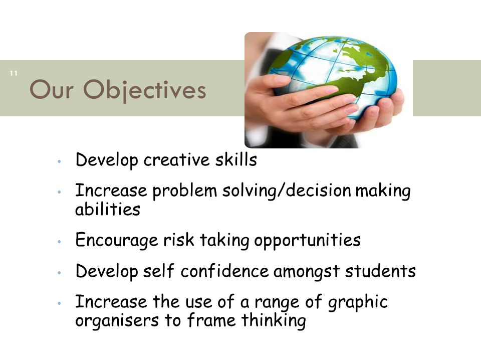 Our Objectives Develop creative skills
