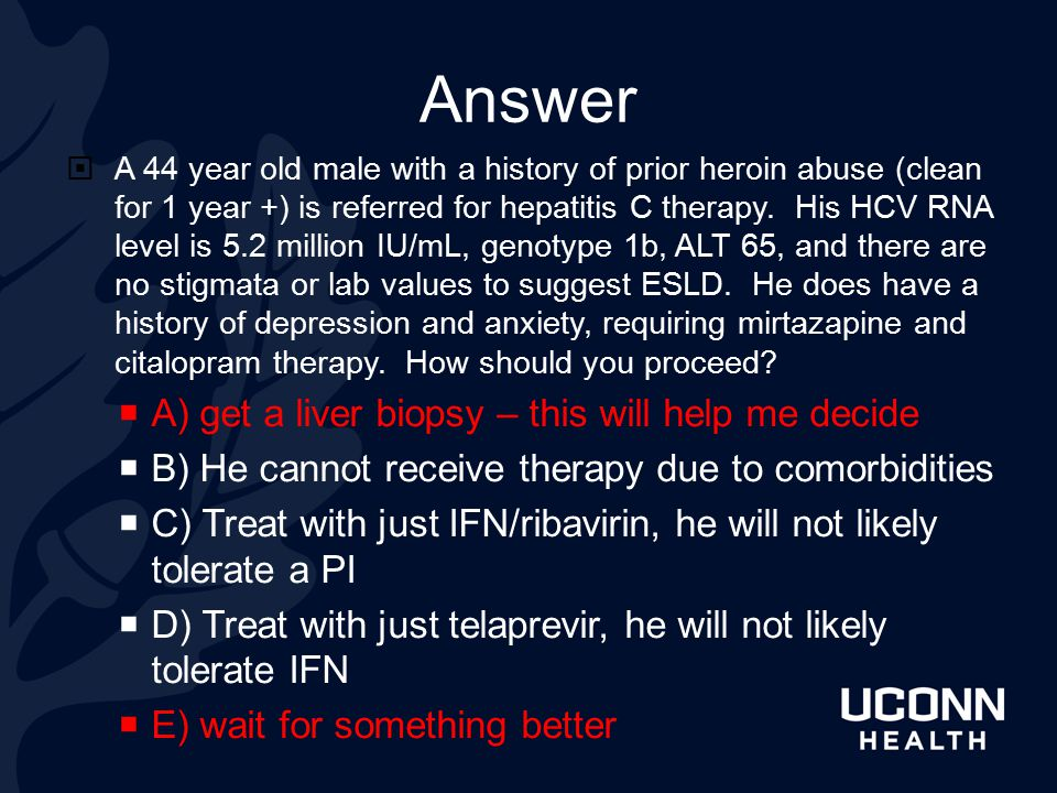 Answer A) get a liver biopsy – this will help me decide