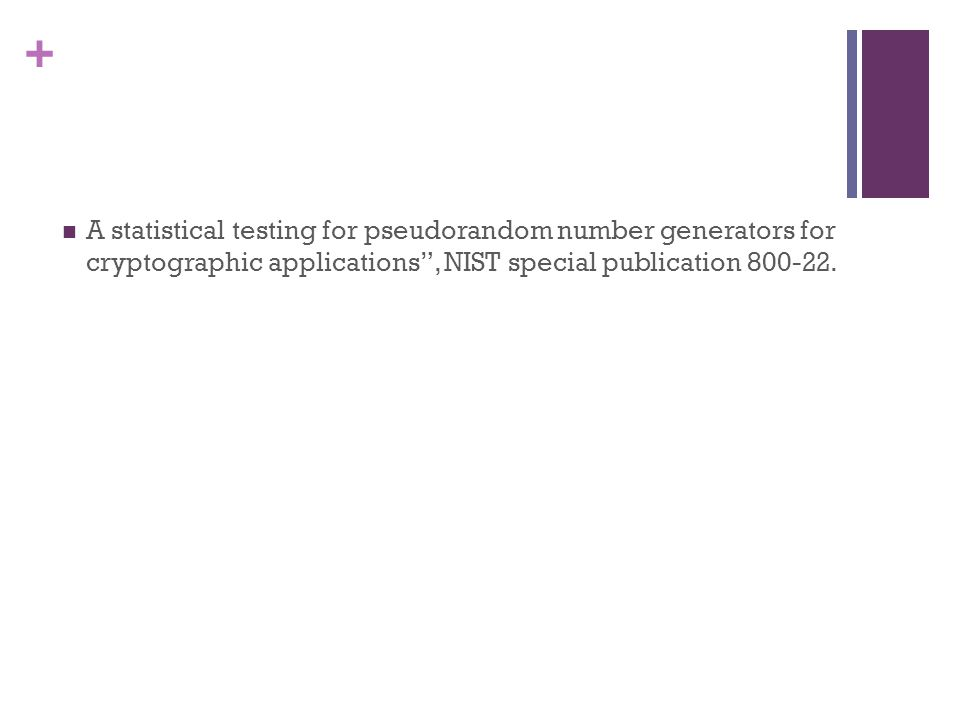 A statistical testing for pseudorandom number generators for cryptographic applications , NIST special publication 800-22.