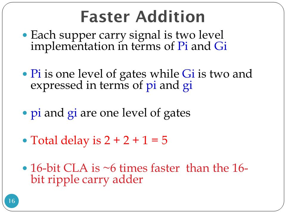 Faster Addition Each supper carry signal is two level implementation in terms of Pi and Gi.