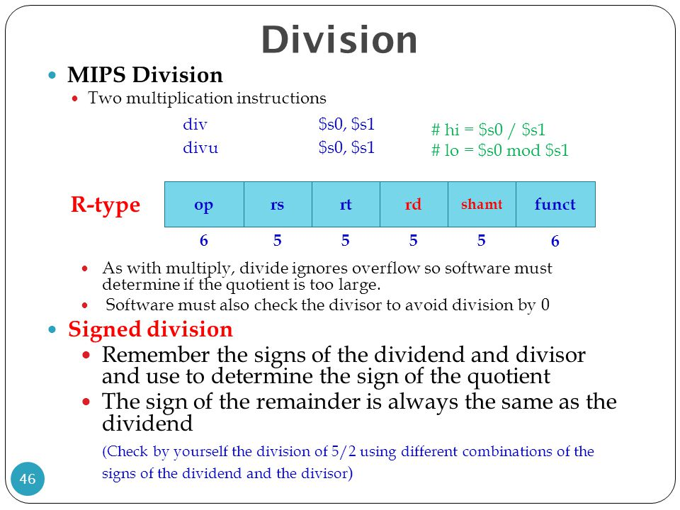 Division MIPS Division div $s0, $s1 Signed division R-type