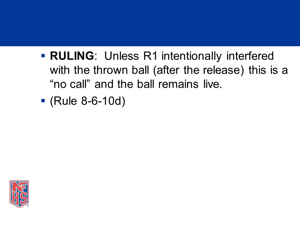 RULING: Unless R1 intentionally interfered with the thrown ball (after the release) this is a no call and the ball remains live.