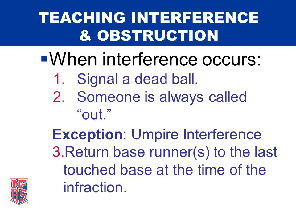 TEACHING INTERFERENCE & OBSTRUCTION