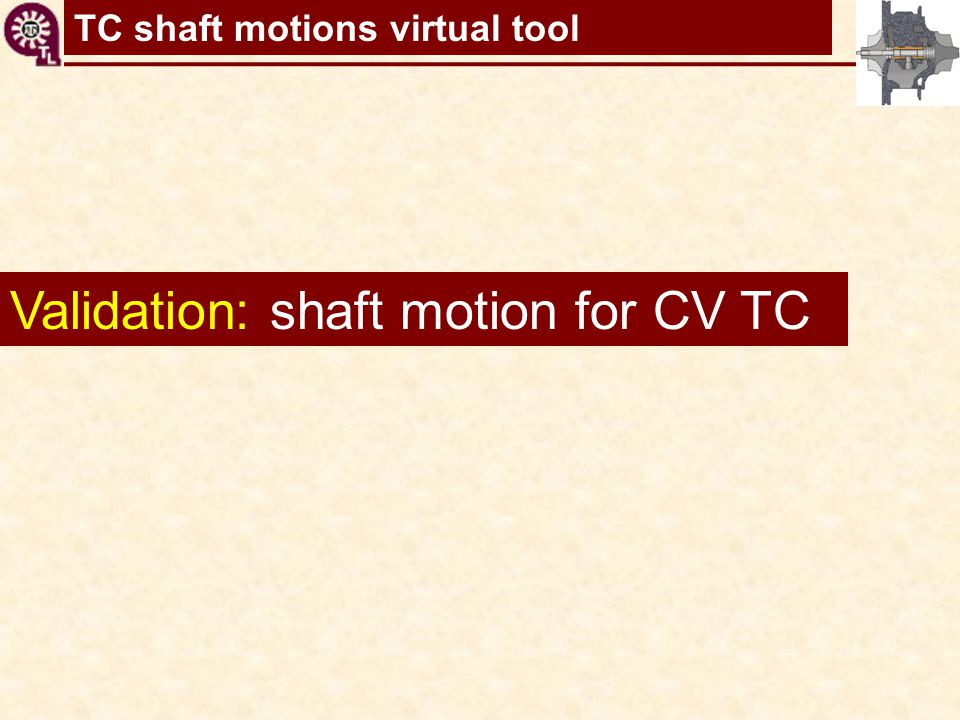 Validation: shaft motion for CV TC