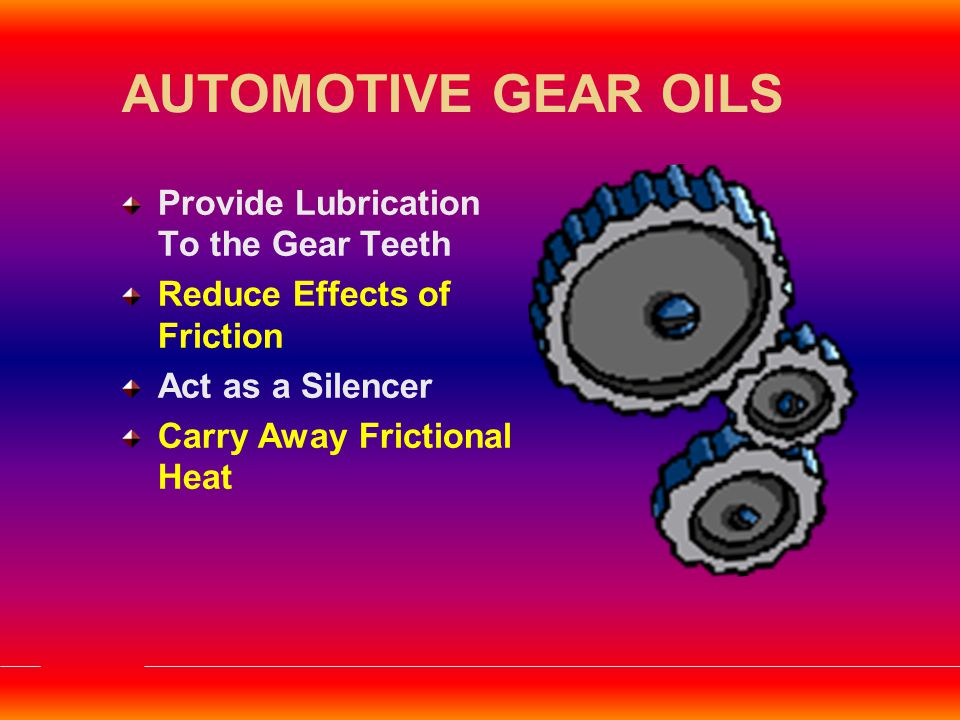 AUTOMOTIVE GEAR OILS Provide Lubrication To the Gear Teeth