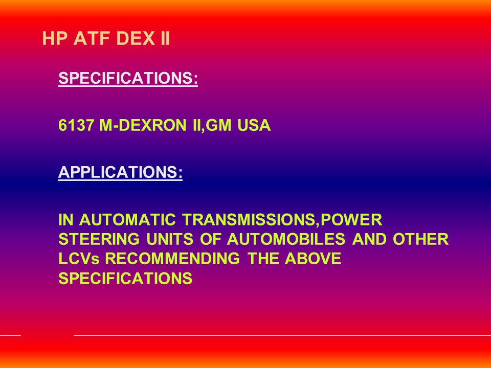 HP ATF DEX II SPECIFICATIONS: 6137 M-DEXRON II,GM USA APPLICATIONS: