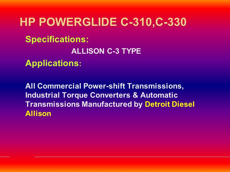 HP POWERGLIDE C-310,C-330 Specifications: Applications: