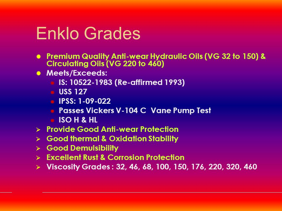 Enklo Grades Premium Quality Anti-wear Hydraulic Oils (VG 32 to 150) & Circulating Oils (VG 220 to 460)