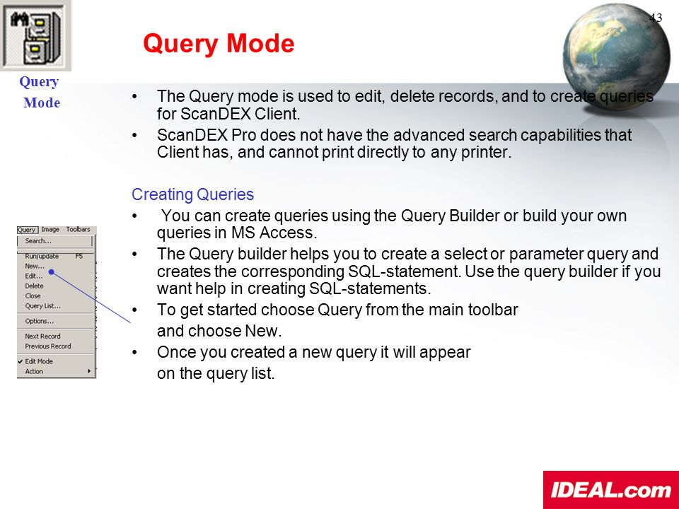 Query Mode. Query Mode. 43. The Query mode is used to edit, delete records, and to create queries for ScanDEX Client.