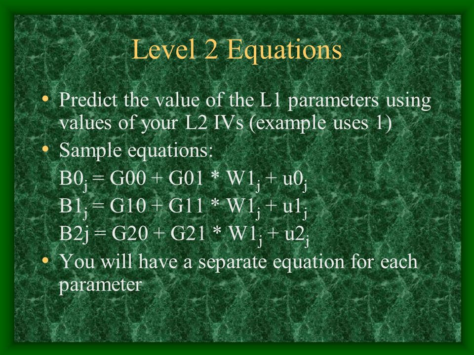 Level 2 Equations Predict the value of the L1 parameters using values of your L2 IVs (example uses 1)