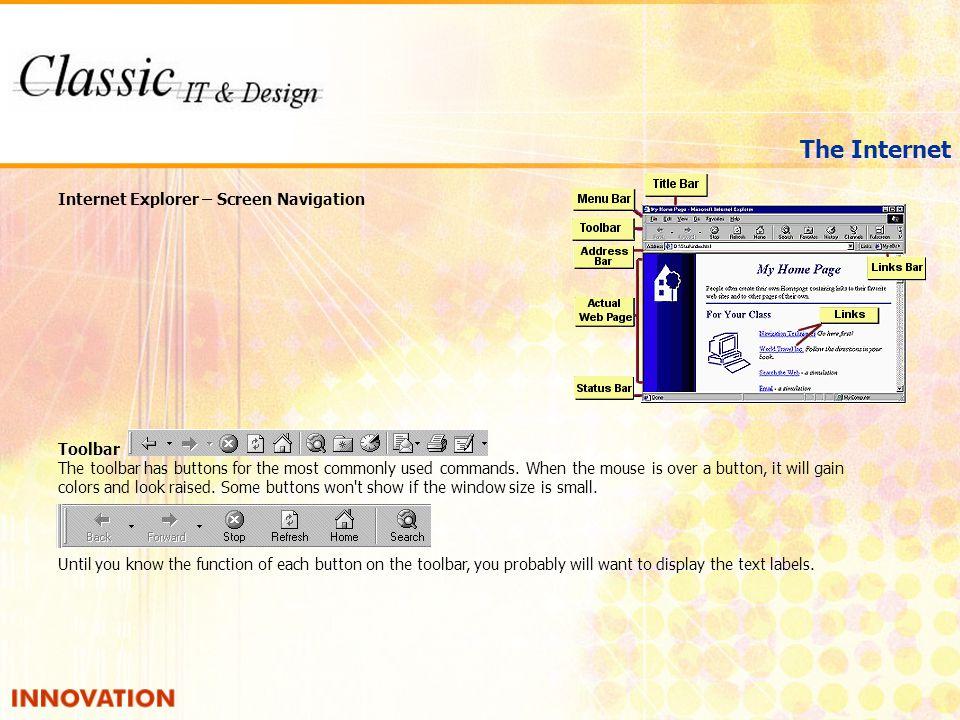 The Internet Internet Explorer – Screen Navigation Menu Bar The Menu Bar contains cascading lists of commands.