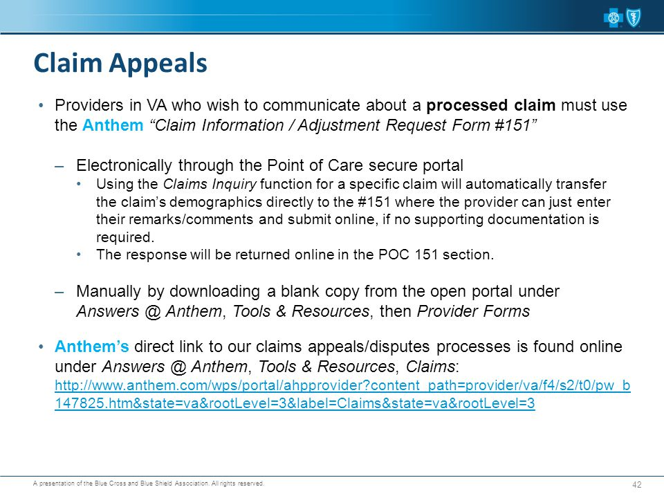 Claim Appeals Providers in VA who wish to communicate about a processed claim must use the Anthem Claim Information / Adjustment Request Form #151