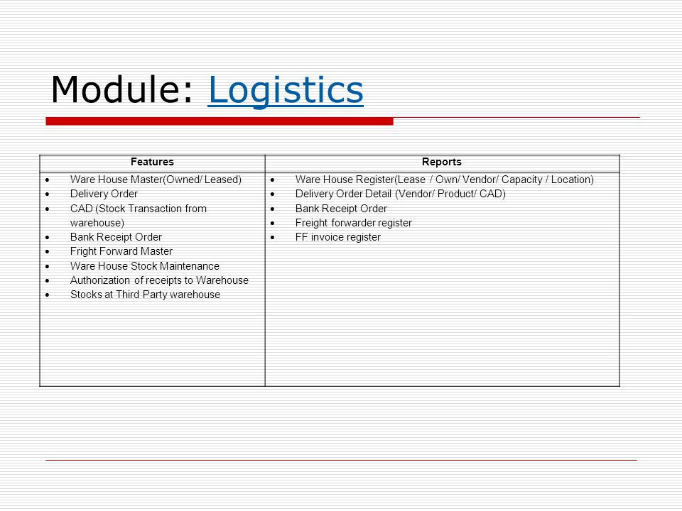 Module: Logistics Features Reports Ware House Master(Owned/ Leased)