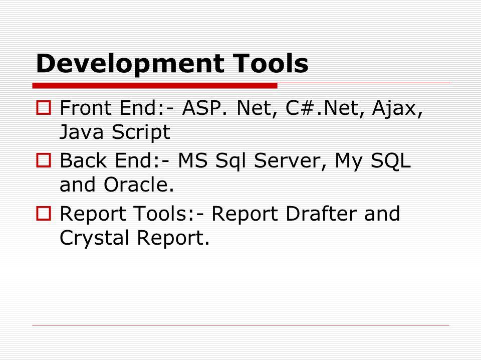 Development Tools Front End:- ASP. Net, C#.Net, Ajax, Java Script