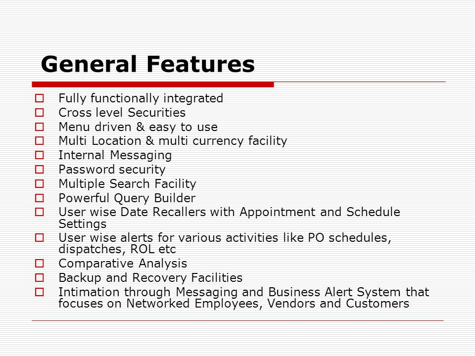 General Features Fully functionally integrated Cross level Securities
