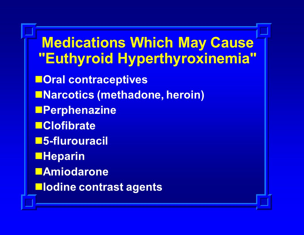 Medications Which May Cause Euthyroid Hyperthyroxinemia