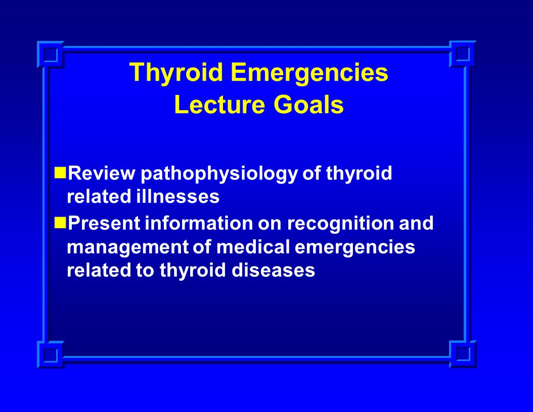 Thyroid Emergencies Lecture Goals
