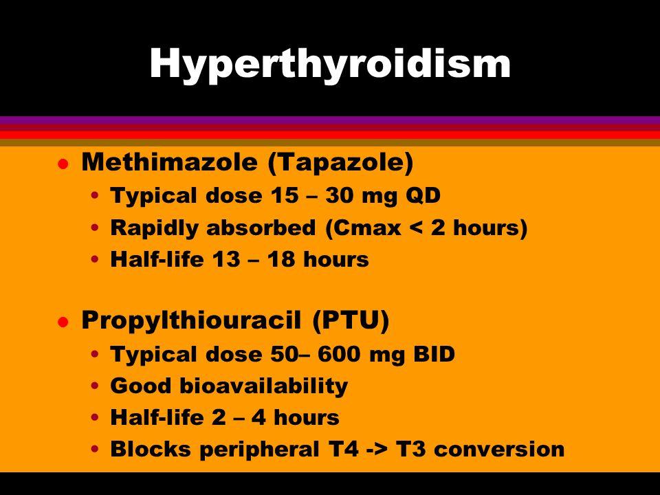 Hyperthyroidism Methimazole (Tapazole) Propylthiouracil (PTU)