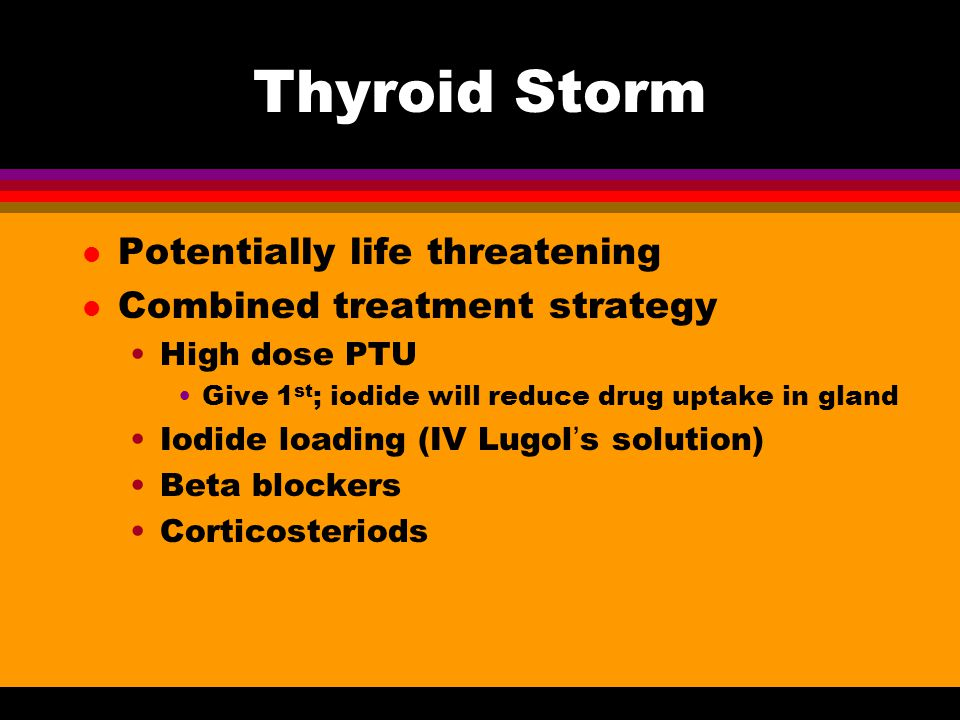 Thyroid Storm Potentially life threatening Combined treatment strategy