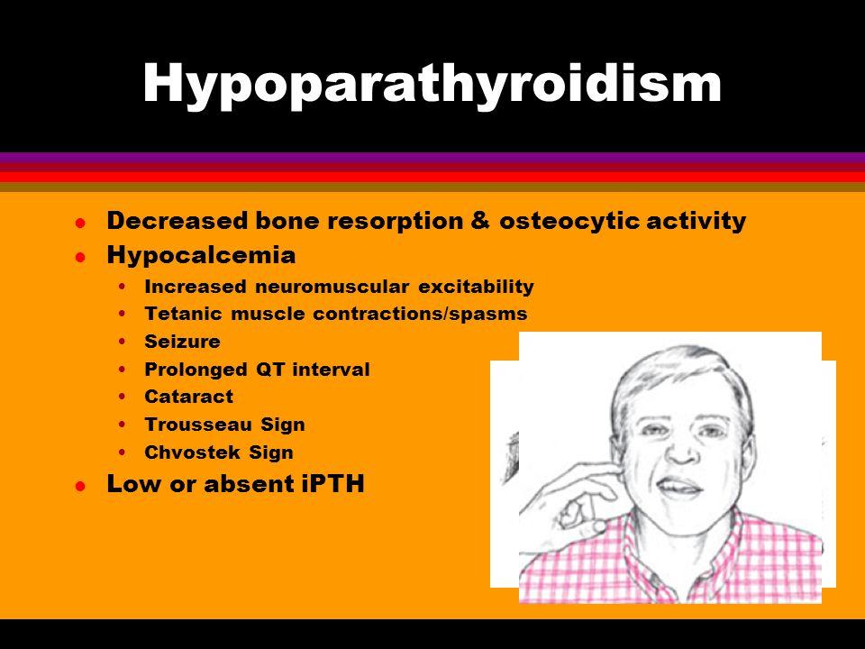 Hypoparathyroidism Decreased bone resorption & osteocytic activity