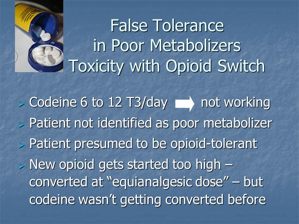False Tolerance in Poor Metabolizers Toxicity with Opioid Switch