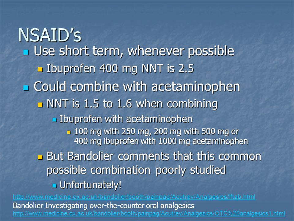 Ibuprofen 400 mg when studied in 5456 patients had a NNT of 2.5 !